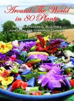 Barstow, Stephen - Around The World in 80 Plants: An Edible Perennial Vegetable Adventure for Temperate Climates - 9781856231411 - V9781856231411