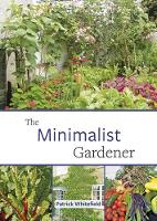 Whitefield, Patrick - The Minimalist Gardener: Low Impact, No Dig Growing - 9781856232852 - V9781856232852