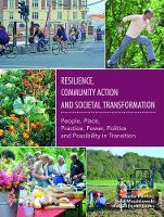 Thomas Henfrey - Resilience, Community Action & Societal Transformation: People, Place, Practice, Power, Politics & Possibility in Transition (The Community-Led Transformations Book Series) - 9781856232975 - V9781856232975