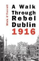 Mick O'Farrell - WALK THROUGH REBEL DUBLIN 1916 - 9781856352765 - V9781856352765
