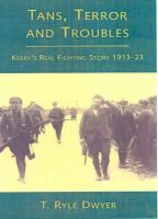 Ryle T Dwyer - Tans, Terror and Troubles: Kerry's Real Fighting Story 1913-23 - 9781856353533 - 9781856353533