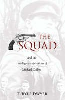 T.Ryle Dwyer - The Squad And The Intelligence Operations Of Michael Collins - 9781856354691 - V9781856354691