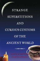 Chrysostomou, Alicia, Chrysostomou, Matheos - Strange Superstitions and Curious Customs of the Ancient World - 9781856354943 - 1856354946