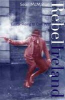 Sean McMahon - Rebel Ireland: Easter Rising to Civil War - 9781856354981 - KKD0004274
