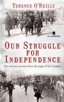 Terence O'Reilly - Our Struggle for Independence: Lessons From the Pages of a Cosantior - 9781856356145 - 9781856356145
