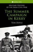 Tom Doyle - The Summer Campaign in Kerry (Military History of the Irish Civil War Series) - 9781856356763 - 9781856356763