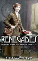 Ann Matthews - Renegades:  Irish Republican Women 1900-1922 - 9781856356848 - V9781856356848