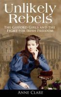 Clare, Anne, Clare, Ann - Unlikely Rebels: The Gifford Girls - 9781856357128 - V9781856357128