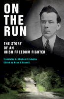 Colm O'Gaora - On the Run: The Story of an Irish Freedom Fighter - 9781856357517 - KCG0002429