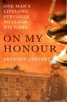 Brendon Colvert - On My Honour: One Man's Lifelong Struggle to Clear His Name - 9781856357562 - KTJ0042144
