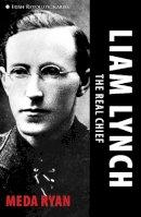 Meda Ryan - Liam Lynch: The Real Chief (Irish Revolutionaries) - 9781856359924 - 9781856359924