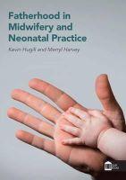 Hugill, Kevin; Harvey, Merryl - Fatherhood in Midwifery and Neonatal Practice - 9781856424301 - V9781856424301