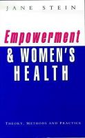 Stein, Jane - Empowerment and Women's Health: Theory, Methods and Practice - 9781856494649 - KMB0000122