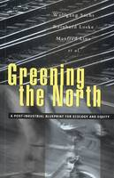 Wolfgang Sachs, etc., Reinhard Loske, Manfred Linz, et al - Greening the North: A Post-industrial Blueprint for Ecology & Equity: A Post-industrial Blueprint for Ecology and Equity - 9781856495080 - KI20002278