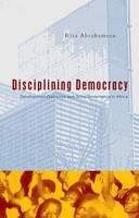 Abrahamsen, Rita - Disciplining Democracy: Development Discourse and Good Governance in Africa - 9781856498593 - V9781856498593
