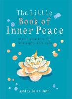 Bush, Ashley Davis - Little Book of Inner Peace: Simple practices for less angst, more calm (MBS Little Book of...) - 9781856753678 - V9781856753678