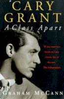 McCann, Graham - Cary Grant: A Class Apart - 9781857025743 - 9781857025743