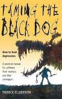 Ellverton, Patrick - Taming the Black Dog - 9781857039993 - V9781857039993