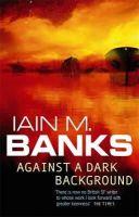 Banks, Iain M. - Against a Dark Background - 9781857231793 - V9781857231793