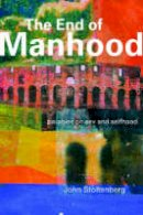 Stoltenberg, John - The End of Manhood. Parables on Sex and Selfhood.  - 9781857283259 - V9781857283259