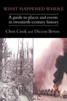 Chris Cook - What Happened Where: A Guide to Places and Events in Twentieth-century History - 9781857285338 - KMR0000317