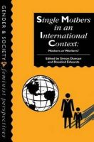 S. Duncan~Rosalind Edwards - Single Mothers in International Context: Mothers or Workers? - 9781857287912 - KEX0161630