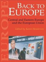 Karen Henderson - Back to Europe: Central and Eastern Europe and the European Union - 9781857288865 - KEX0191602
