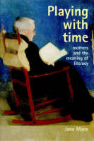 Jane Mace - Playing with Time: Mothers and the Meaning of Literacy (Gender & Society: Feminism Perspectives) - 9781857288919 - KMR0000901