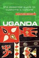 Clarke, Ian - Uganda - Culture Smart!: The Essential Guide to Customs & Culture - 9781857336993 - V9781857336993