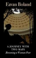 Eavan Boland - A Journey With Two Maps: Becoming a Woman Poet - 9781857545418 - V9781857545418