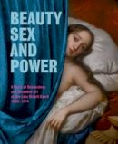 Dolman, Brett - Beauty, Sex and Power: A Story of Debauchery and Decadent Art at the Late Stuart Court (1660 - 1714) - 9781857597561 - V9781857597561