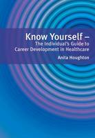 Houghton, Anita - Know Yourself: The Individual's Guide To Career Development In Healthcare - 9781857757149 - V9781857757149