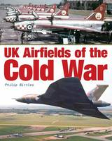 Birtles, Philip - UK Airfields of the Cold War - 9781857803464 - V9781857803464