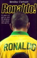 Clarkson, Wensley - Ronaldo!: 21 Years of Genius and 90 Minutes That Shook the World - 9781857823363 - KTG0008418