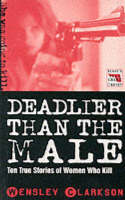 Wensley Clarkson - DEADLIER THAN THE MALE - 9781857823776 - KNW0009811