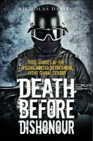 Davies, Nicholas - Death Before Dishonour: True Stories of the Special Forces Heroes that Fight Global Terror - 9781857826777 - V9781857826777