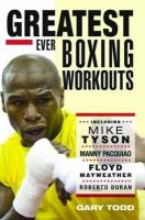 Todd, Gary - Greatest Ever Boxing Workouts - 9781857828153 - V9781857828153