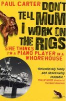 Paul Carter - Don't Tell Mum I Work on the Rigs: (She Thinks I'm a Piano Player in a Whorehouse) - 9781857883770 - V9781857883770