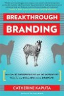 Kaputa, Catherine - Breakthrough Branding: How Smart Entrepreneurs and Intrapreneurs Transform a Small Idea into a Big Brand - 9781857885811 - V9781857885811