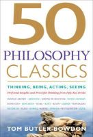 Butler-Bowdon, Tom - 50 Philosophy Classics: THINKING, BEING, ACTING, SEEING: Profound Insights and Powerful Thinking from Fifty Key Books - 9781857885965 - V9781857885965