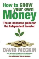 Meckin, David - How to Grow Your Own Money: The no-nonsense guide for the Independent Investor - 9781857886146 - V9781857886146
