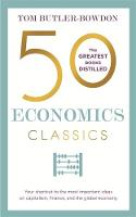 Butler-Bowdon, Tom - 50 Economics Classics: Your shortcut to the most important ideas on capitalism, finance, and the global economy - 9781857886733 - V9781857886733
