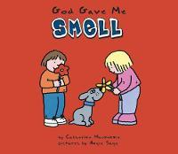 Catherine MacKenzie - God Gave Me Smell (Senses (Board Books)) - 9781857925647 - V9781857925647