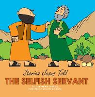Carine MacKenzie - The Selfish Servant (Stories Jesus Told (Board Books)) - 9781857929850 - V9781857929850