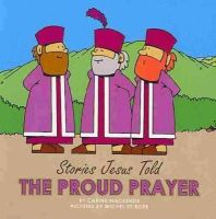 Carine MacKenzie - The Proud Prayer (Stories Jesus Told (Board Books)) - 9781857929867 - V9781857929867