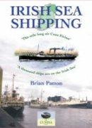 Patton, Brian - Irish Sea Shipping: Tha Mile Long Air Cuan Eirinn - A Thousand Ships on the Irish Sea (Maritime Heritage of Ireland) - 9781857942712 - V9781857942712