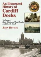 Hutton, John - An Illustrated History of Cardiff Docks - 9781857943054 - V9781857943054