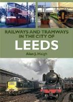 Haigh, Alan J. - Railways and Tramways in the City of Leeds - 9781857943337 - V9781857943337