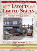 Adams, Nigel - More Layouts for Limited Spaces: Further Practical Solutions for the Space-Starved Modeller (Library of Railway Modelling) - 9781857943467 - V9781857943467