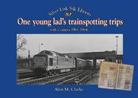 Clarke, Alan - One Young Lads Transporting Trips: Bringing Back Those 'Box Brownie' and 'Ian Allan Combined Volume' Days - 9781857944723 - V9781857944723